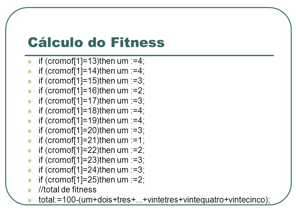 Cálculo do Fitness if (cromof[1]=13)then um :=4;